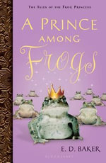 A Prince Among Frogs : Tales of the Frog Princess - E D Baker