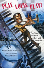 Play, Louis, Play! : The True Story of a Boy and His Horn - Muriel Harris Weinstein