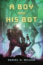 A Boy and His Bot - Daniel H Wilson
