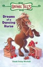 Dreams of a Dancing Horse - Dandi Daley Mackall