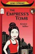 Kiki Strike : The Empress's Tomb: The Empress's Tomb - Kirsten Miller