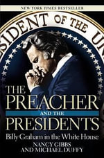 The Preacher and the Presidents : Billy Graham in the White House - Nancy Gibbs