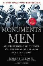The Monuments Men : Allied Heroes, Nazi Thieves and the Greatest Treasure Hunt in History - Robert M Edsel