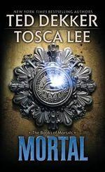Mortal : Books of Mortals - Ted Dekker