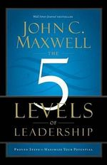 The 5 Levels of Leadership : Proven Steps to Maximize Your Potential - John C. Maxwell