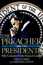 The Preacher and the Presidents :  Billy Graham in the White House - Michael Duffy
