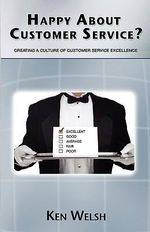 Happy About Customer Service? : Creating a Culture of Customer Service Excellence - Ken Welsh