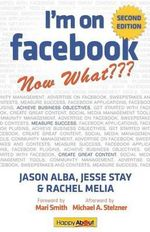 I'm on Facebook--Now What??? (2nd Edition) : How To Use Facebook To Achieve Business Objectives - Jason Alba