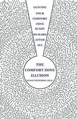 The Comfort Zone Illusion : Leaving Your Comfort Zone Is Not So Hard After All - Susan Neustrom
