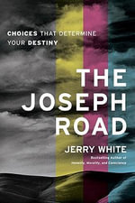 The Joseph Road : Choices That Determine Your Destiny - Jerry E. White