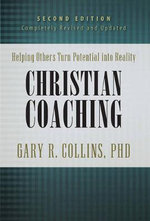 Christian Coaching : Helping Others Turn Potential Into Reality - Gary R. Collins