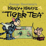 Krazy and Ignatz in Tiger Tea - George Herriman