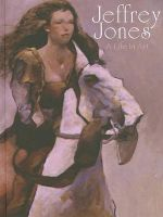 Jeffrey Jones : A Life in Art - Jeffrey Jones