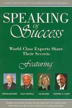 Speaking of Success : World Class Experts Share Their Secrets - Ken Blanchard