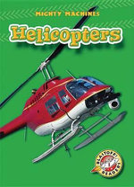Helicopters : Blastoff! Readers: Mighty Machines - Mary Lindeen