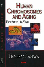 Human Chromosomes and Aging : From 80 to 114 Years - Teimuraz Lezhava