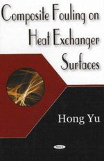 Composite Fouling on Heat Exchanger Surfaces - Hong Yu