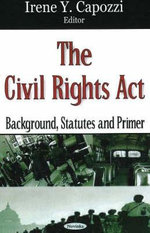 The Civil Rights Act : Background, Statutes and Primer :  Background, Statutes and Primer
