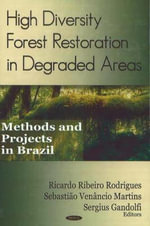 High Diversity Forest Restoration in Degraded Areas : Methods and Projects in Brazil