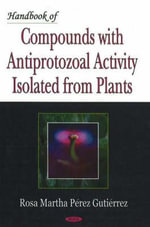 Handbook of Compounds with Antiprotozoal Activity Isolated from Plants - Rosa Martha Perez Gutierrez
