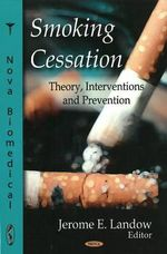 Smoking Cessation : Theory, Interventions and Prevention :  Theory, Interventions and Prevention