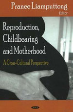 Reproduction, Childbearing and Motherhood : A Cross-Cultural Perspective - Pranee Liamputtong