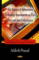 The Impact of Information Technology Investments on Firm Processes and Performance : Developing Economy Perspectives - Acklesh Prasad