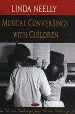 Musical ConverSings with Children : Guiding Your Child's Musical Experiences - Linda Neelly