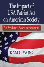 The Impact of USA Patriot ACT on American Society : An Evidence Based Assessment - Kam C. Wong