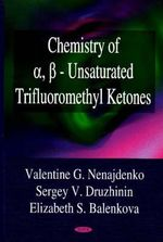 Chemistry of a, B - Unsaturated Trifluoromethyl Ketones :  Unsaturated Trifluoromethyl Ketones - Elizabeth S. Balenkova