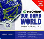 Our Dumb World : Atlas of the Planet Earth - The Onion