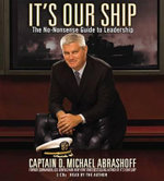 It's Our Ship : The No-Nonsense Guide to Leadership - Captain D Michael Abrashoff