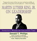 Martin Luther King, Jr. on Leadership : Inspiration & Wisdom for Challenging Times - Donald T Phillips