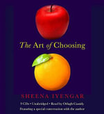 The Art of Choosing : The Decisions We Make Everyday of Our Lives, What They Say About Us and How We Can Improve Them - Sheena Iyengar