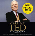 Call Me Ted : The Autobiography of the Extraordinary Business Leader and Founder of CNN - Ted Turner