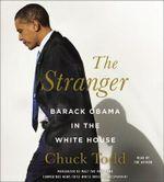 The Stranger : Barack Obama in the White House - Chuck Todd