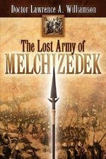 The Lost Army of Melchizedek - Lawrence A Williamson