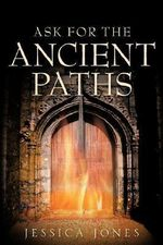 Ask For The Ancient Paths : Maximizing Your Psychological Capital for Success - Jessica Jones