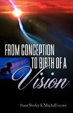 From Conception to Birth of a Vision - Shirley A Mitchell