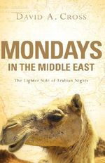Mondays in the Middle East - David A Cross