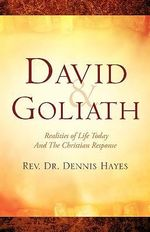 David & Goliath/ Realities of Life Today And The Christian Response - Dennis, Hayes
