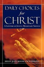 Daily Choices for Christ - Helen Jean Moose Zwyghuizen