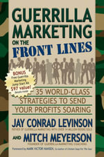 Guerrilla Marketing on the Front Lines :  35 World-Class Strategies to Send Your Profits Soaring - Jay Conrad Levinson