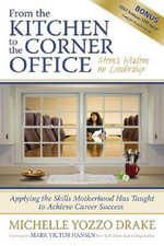 From the Kitchen to the Corner Office : Mom's Wisdom on Leadership: Applying the Skills Motherhood Has Taught to Achieve Career Success - Michelle Yozzo Drake