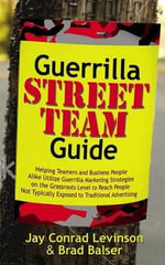 Guerrilla Street Team Guide :  Helping Teamers and Business People Alike Utilize Guerrilla Marketing Strategies on the Grassroots Level to Reach Peop - Jay Conrad Levinson