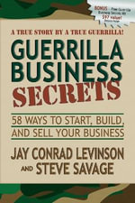 Guerrilla Business Secrets : 58 Ways to Start, Build, and Sell Your Business - Jay Conrad Levinson