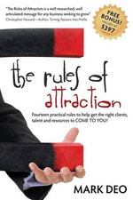 The Rules of Attraction : Fourteen Practical Rules to Help Get the Right Clients, Talent and Resources to Come to You! - Mark Deo