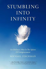 Stumbling Into Infinity : An Ordinary Man in the Sphere of Enlightenment - Michael Fischman