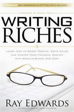 Writing Riches : Learn How to Boost Profits, Drive Sales and Master Your Financial Destiny with Results-Based Web Copy - Ray Edwards