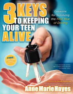 3 Keys to Keeping Your Teen Alive : Lessons for Surviving the First Year of Driving - Anne Marie Hayes